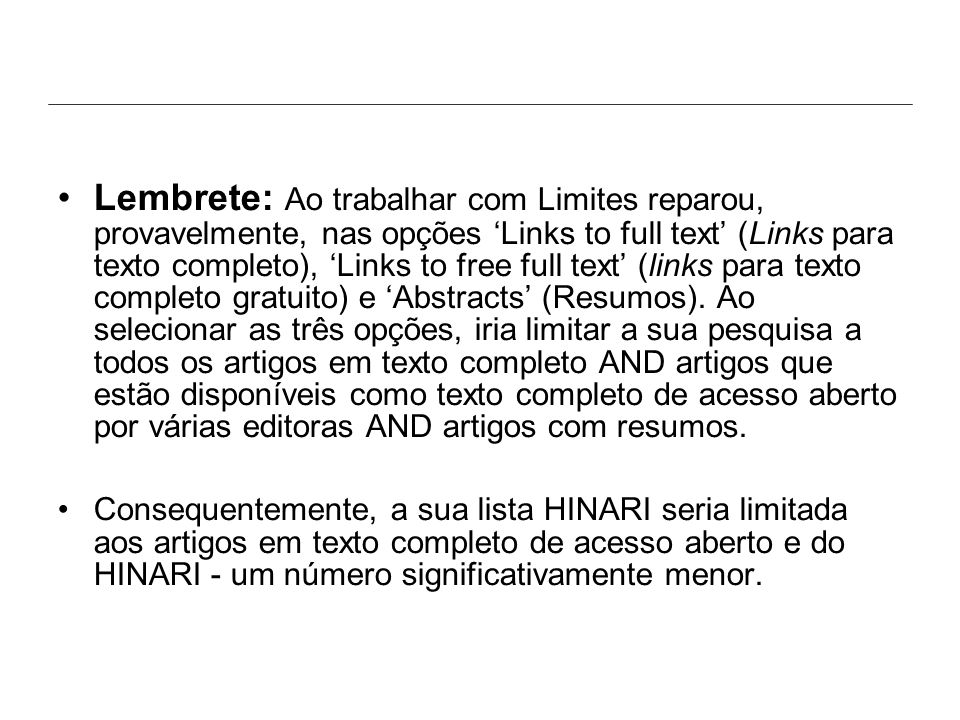 Lembrete: Ao trabalhar com Limites reparou, provavelmente, nas opções 'Links to full text' (Links para texto completo), 'Links to free full text' (links para texto completo gratuito) e 'Abstracts' (Resumos).