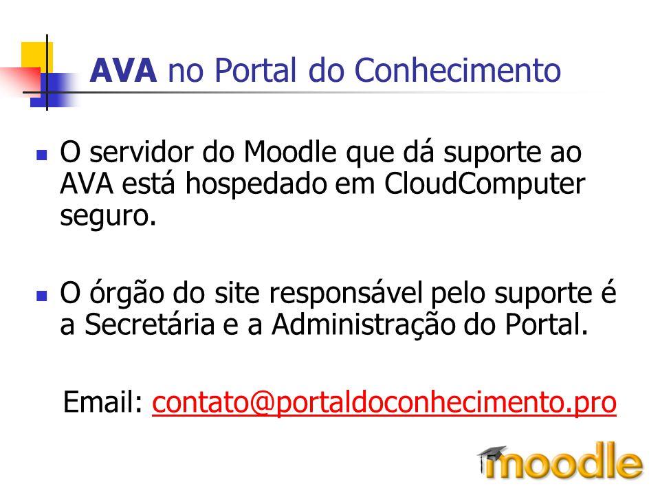 AVA no Portal do Conhecimento O servidor do Moodle que dá suporte ao AVA está hospedado em CloudComputer seguro. O órgão do site responsável pelo supo