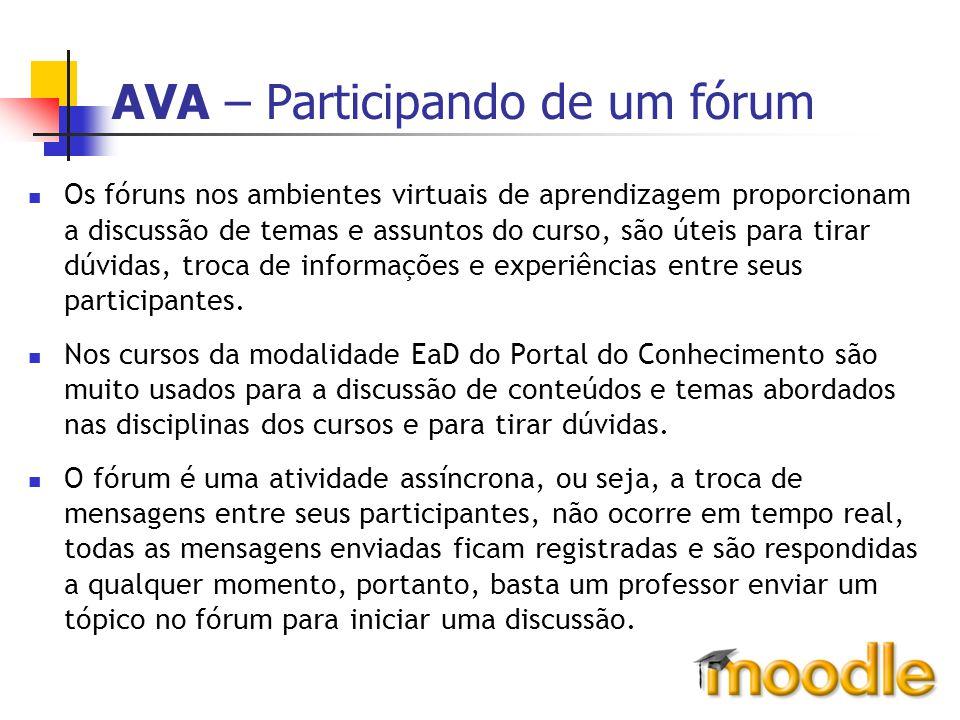 AVA – Participando de um fórum Os fóruns nos ambientes virtuais de aprendizagem proporcionam a discussão de temas e assuntos do curso, são úteis para