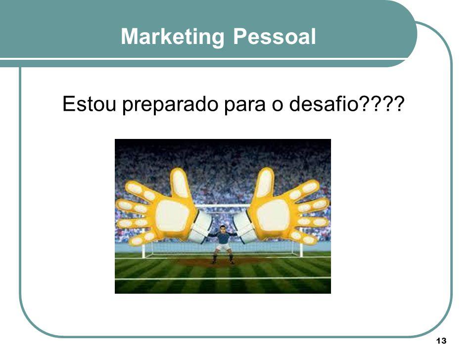 Marketing Pessoal Estou preparado para o desafio???? 13