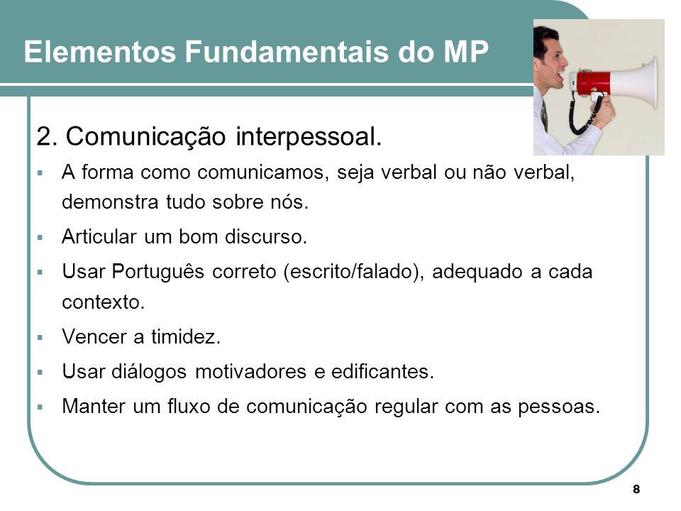 2. Comunicação interpessoal.  A forma como comunicamos, seja verbal ou não verbal, demonstra tudo sobre nós.  Articular um bom discurso.  Usar Port