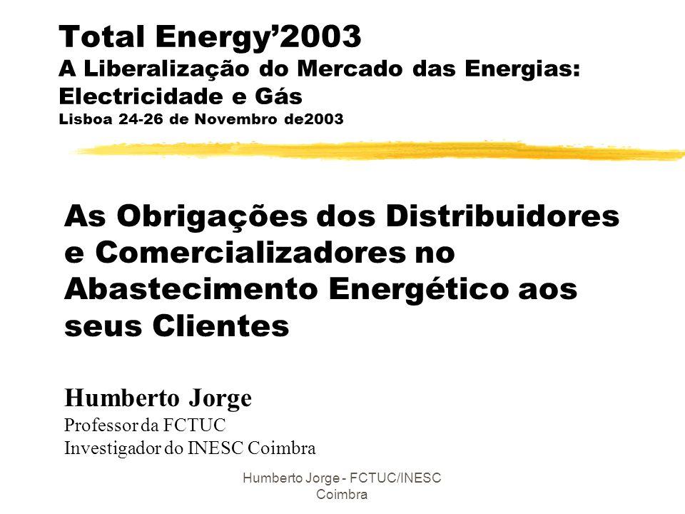 Humberto Jorge - FCTUC/INESC Coimbra Total Energy'2003 A Liberalização do Mercado das Energias: Electricidade e Gás Lisboa 24-26 de Novembro de2003 As