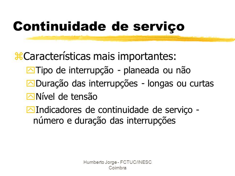 Humberto Jorge - FCTUC/INESC Coimbra Continuidade de serviço zCaracterísticas mais importantes: yTipo de interrupção - planeada ou não yDuração das in