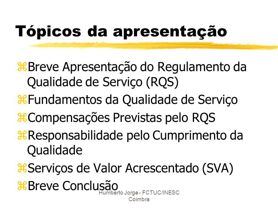 Humberto Jorge - FCTUC/INESC Coimbra Fundamentos da QS zNíveis de tensão: yBaixa tensão (< 1 kV) yMédia tensão (entre 1 kV e 45 kV) yAlta tensão (entre 45 kV e 110 kV) yMuito Alta tensão (> 110 kV) zZonas Geográficas yZona A - Capitais de distrito e local.