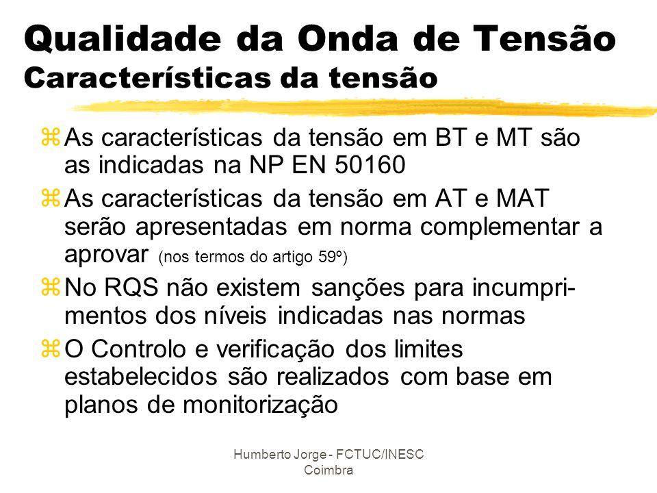 Humberto Jorge - FCTUC/INESC Coimbra Qualidade da Onda de Tensão Características da tensão zAs características da tensão em BT e MT são as indicadas n