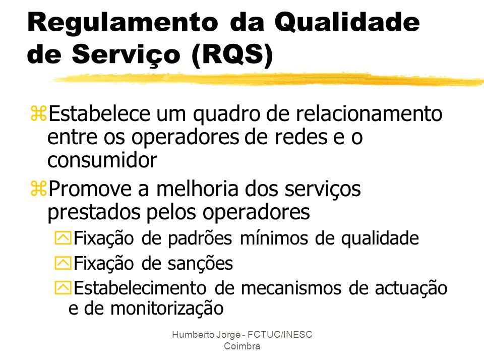 Humberto Jorge - FCTUC/INESC Coimbra Regulamento da Qualidade de Serviço (RQS) zEstabelece um quadro de relacionamento entre os operadores de redes e