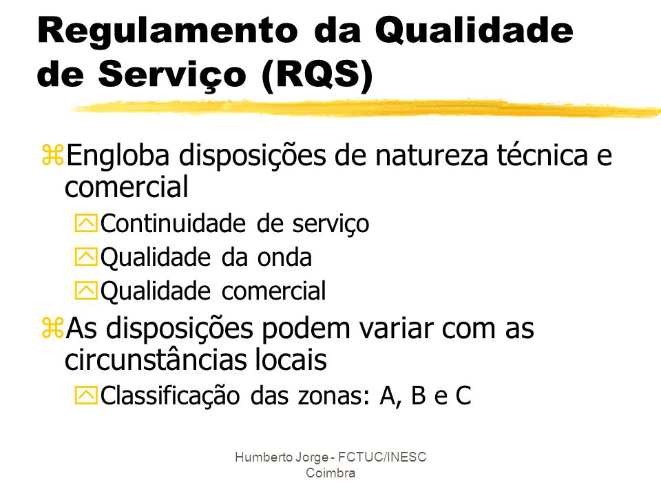 Humberto Jorge - FCTUC/INESC Coimbra Compensações por incumprimento do RQS zValor das compensações quando ultrapassa o número de interrupções C N = (NI - NI P ) x F C yNI - Número de interrupções longas; yNI P - Valor padrão do número de interrupções longas; yF C - factor de compensação como os seguintes valores xF C = €1 - BT<20,7; €5 - restantes BT, €20 - MT; €100 - AT e MAT