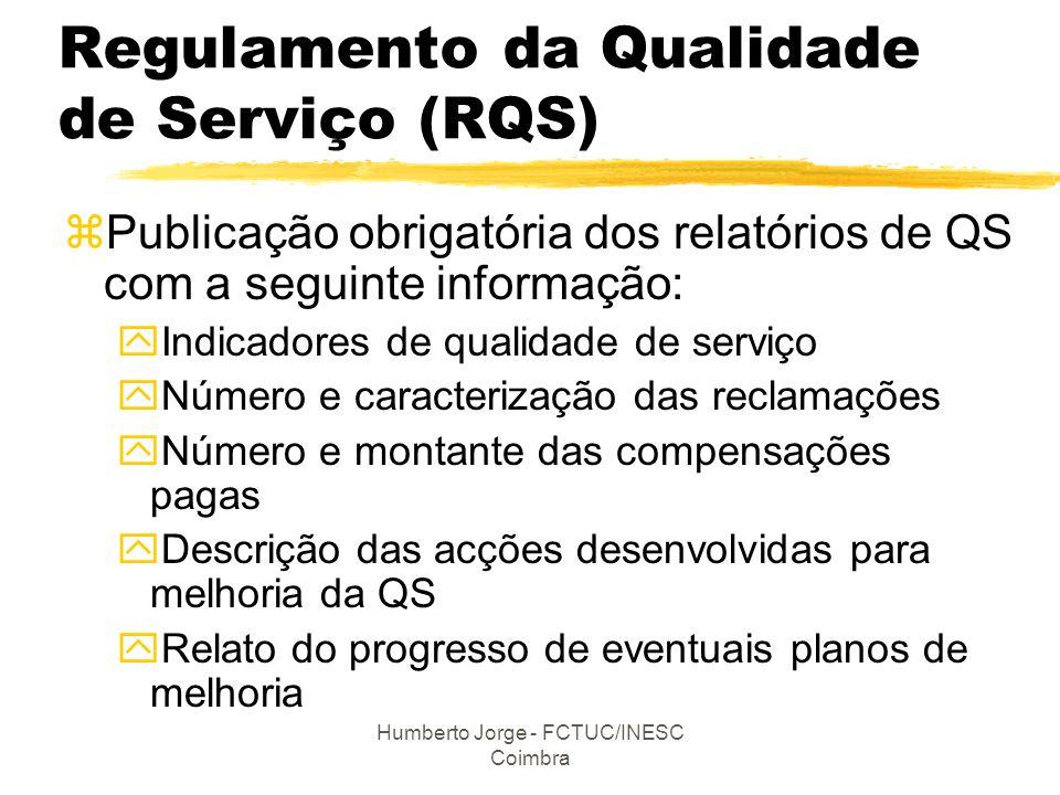 Humberto Jorge - FCTUC/INESC Coimbra Regulamento da Qualidade de Serviço (RQS) zPublicação obrigatória dos relatórios de QS com a seguinte informação: