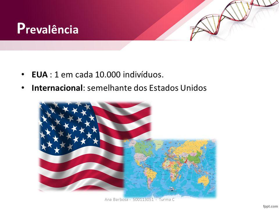 P revalência EUA : 1 em cada 10.000 indivíduos.
