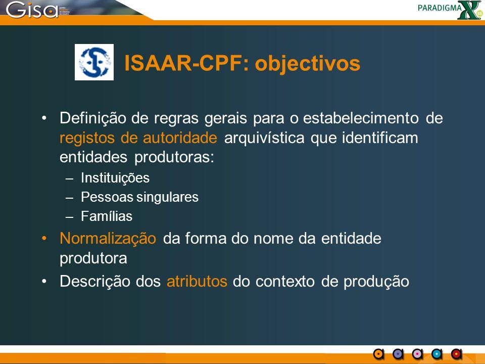 ISAAR-CPF: objectivos Definição de regras gerais para o estabelecimento de registos de autoridade arquivística que identificam entidades produtoras: –