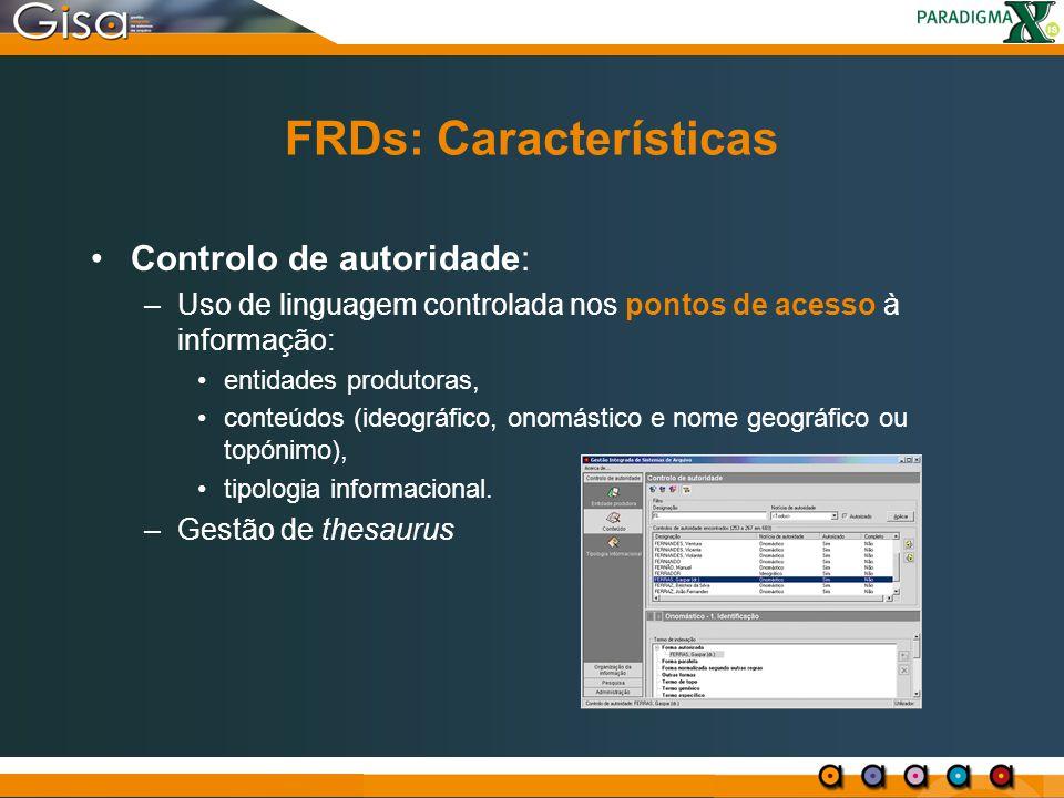 FRDs: Características Controlo de autoridade: –Uso de linguagem controlada nos pontos de acesso à informação: entidades produtoras, conteúdos (ideográ