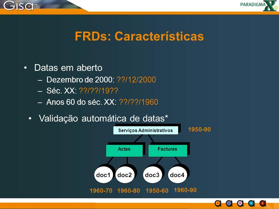 FRDs: Características Datas em aberto –Dezembro de 2000: ??/12/2000 –Séc. XX: ??/??/19?? –Anos 60 do séc. XX: ??/??/1960 Serviços Administrativos Acta