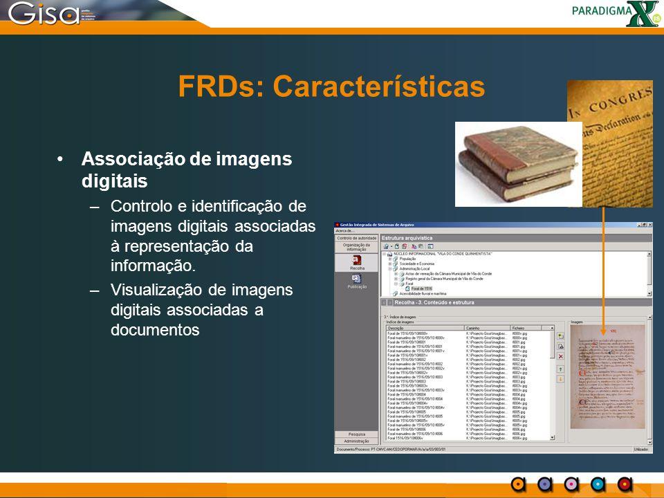 FRDs: Características Associação de imagens digitais –Controlo e identificação de imagens digitais associadas à representação da informação. –Visualiz