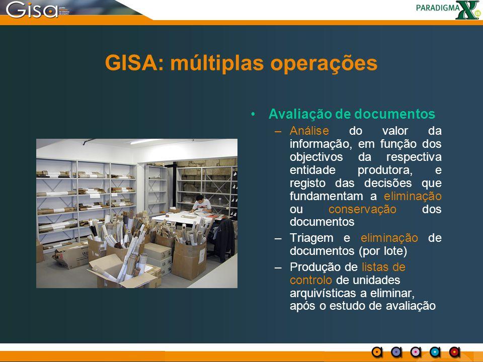 GISA: múltiplas operações Avaliação de documentos –Análise do valor da informação, em função dos objectivos da respectiva entidade produtora, e regist