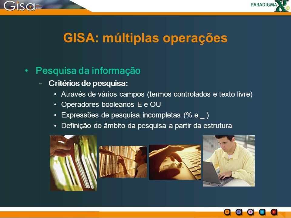 GISA: múltiplas operações Pesquisa da informação –Critérios de pesquisa: Através de vários campos (termos controlados e texto livre) Operadores boolea