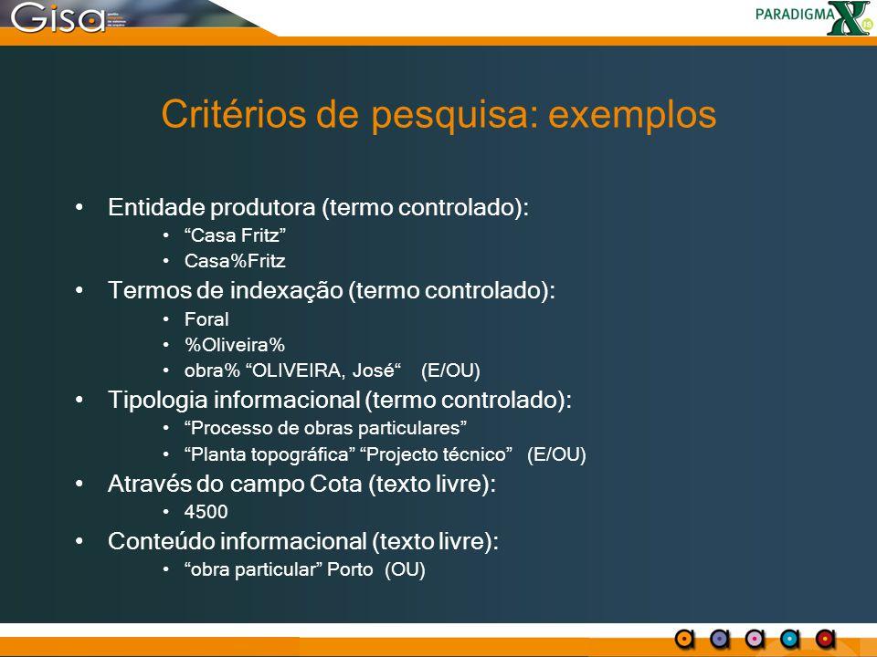 """Critérios de pesquisa: exemplos Entidade produtora (termo controlado): """"Casa Fritz"""" Casa%Fritz Termos de indexação (termo controlado): Foral %Oliveira"""