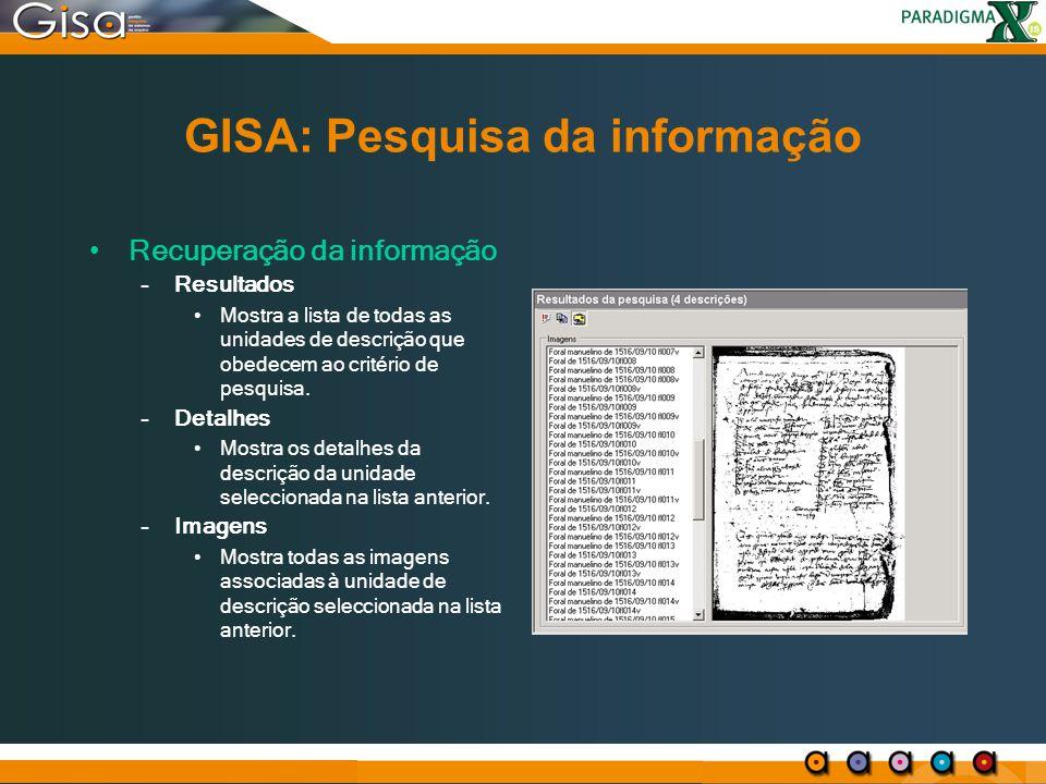 GISA: Pesquisa da informação Recuperação da informação –Resultados Mostra a lista de todas as unidades de descrição que obedecem ao critério de pesqui