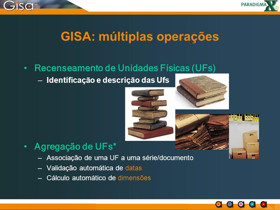 GISA: múltiplas operações Recenseamento de Unidades Físicas (UFs) –Identificação e descrição das Ufs Agregação de UFs* –Associação de uma UF a uma sér