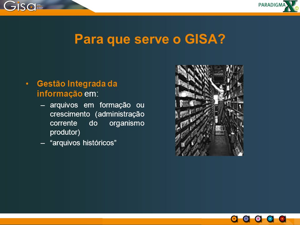 """Para que serve o GISA? Gestão Integrada da informação em: –arquivos em formação ou crescimento (administração corrente do organismo produtor) –""""arquiv"""