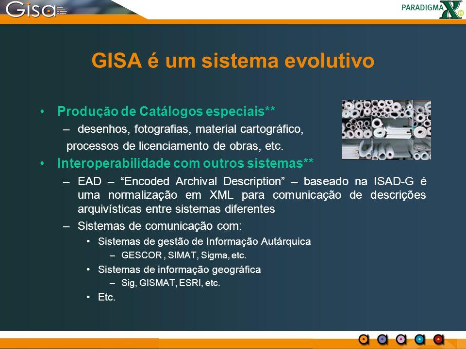 GISA é um sistema evolutivo Produção de Catálogos especiais** –desenhos, fotografias, material cartográfico, processos de licenciamento de obras, etc.