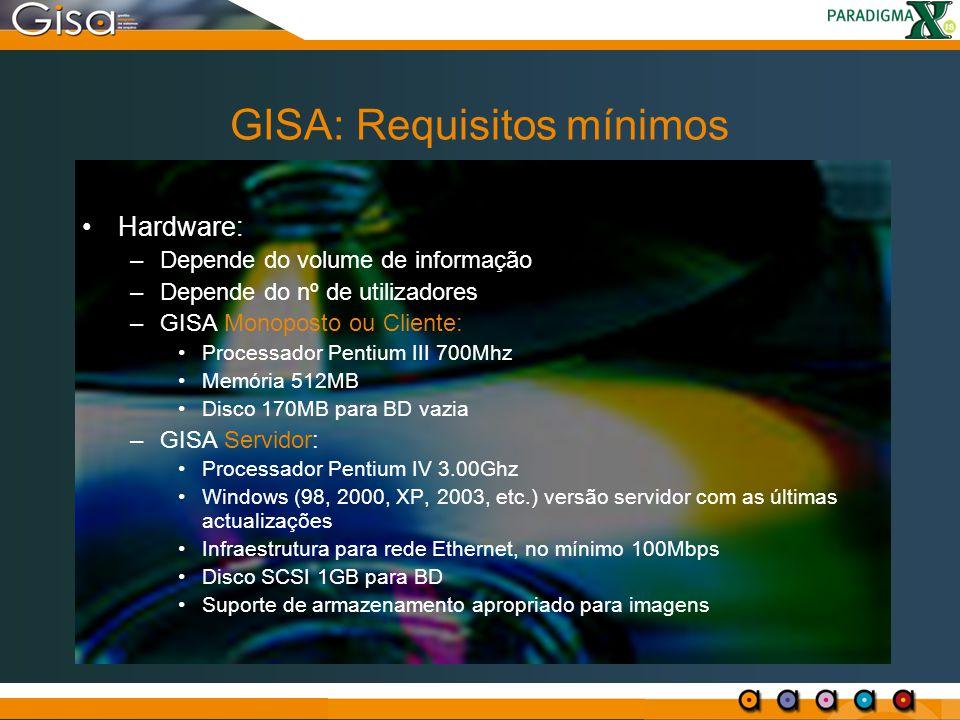 GISA: Requisitos mínimos Hardware: –Depende do volume de informação –Depende do nº de utilizadores –GISA Monoposto ou Cliente: Processador Pentium III