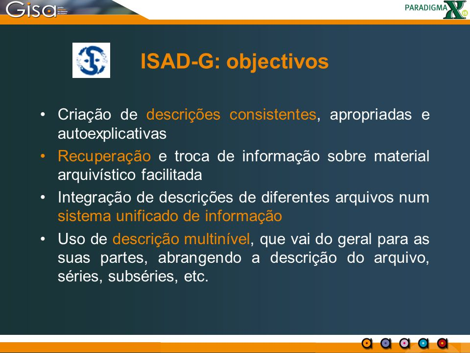 ISAD-G: objectivos Criação de descrições consistentes, apropriadas e autoexplicativas Recuperação e troca de informação sobre material arquivístico fa