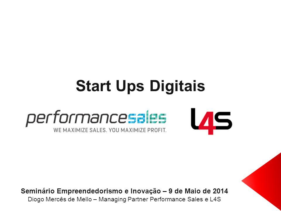 Start Ups Digitais Seminário Empreendedorismo e Inovação – 9 de Maio de 2014 Diogo Mercês de Mello – Managing Partner Performance Sales e L4S