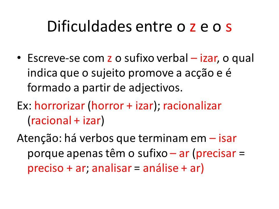 Dificuldades entre o z e o s Escreve-se com z o sufixo verbal – izar, o qual indica que o sujeito promove a acção e é formado a partir de adjectivos.