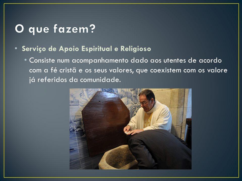 Serviço de Apoio Espiritual e Religioso Consiste num acompanhamento dado aos utentes de acordo com a fé cristã e os seus valores, que coexistem com os