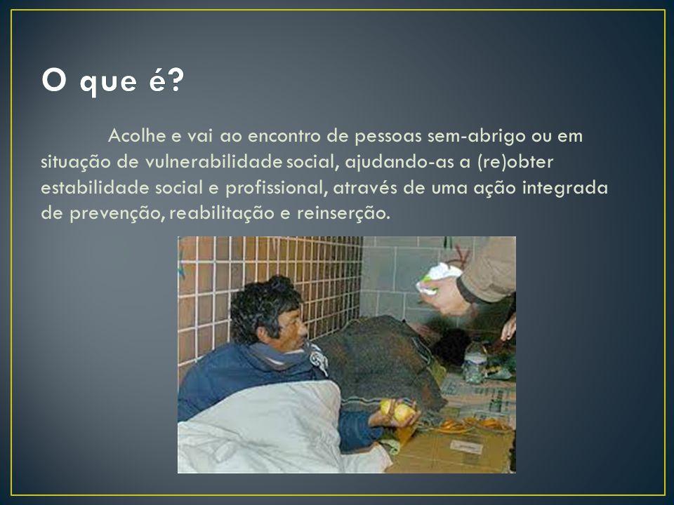 Acolhe e vai ao encontro de pessoas sem-abrigo ou em situação de vulnerabilidade social, ajudando-as a (re)obter estabilidade social e profissional, a