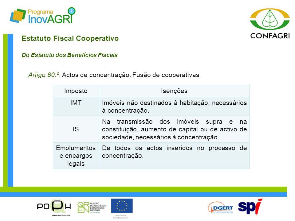 Estatuto Fiscal Cooperativo Do Estatuto dos Benefícios Fiscais Artigo 60.º: Actos de concentração: Fusão de cooperativas ImpostoIsenções IMTImóveis nã
