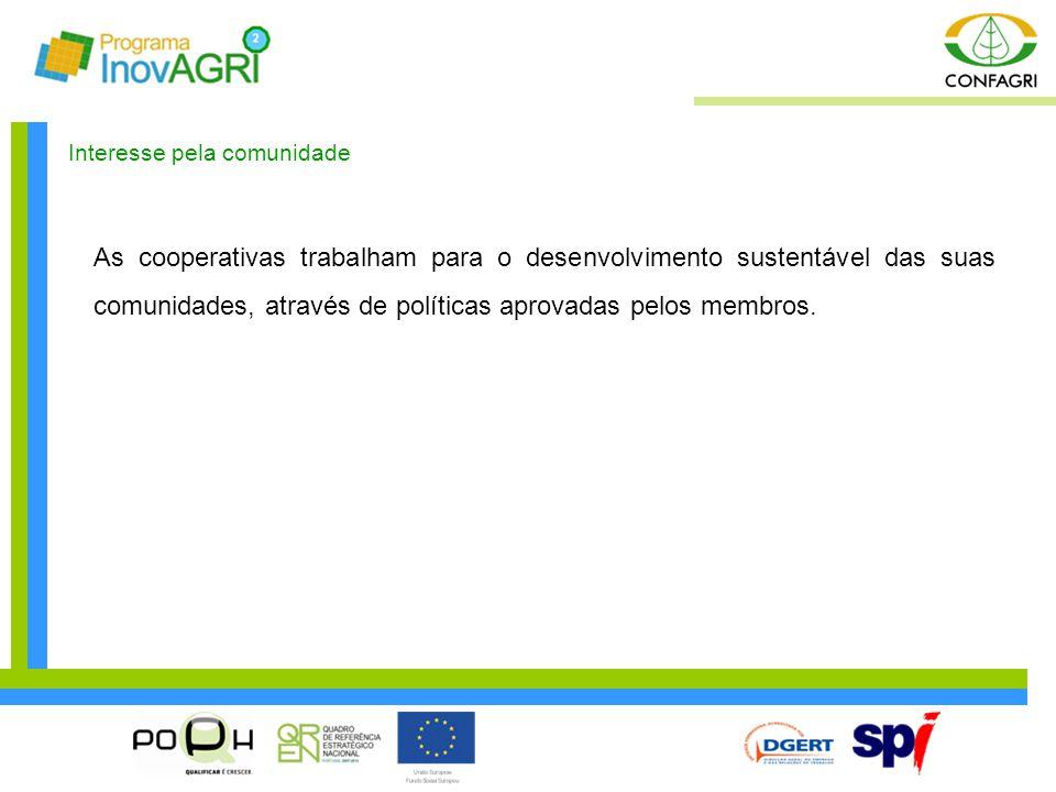 Interesse pela comunidade As cooperativas trabalham para o desenvolvimento sustentável das suas comunidades, através de políticas aprovadas pelos memb