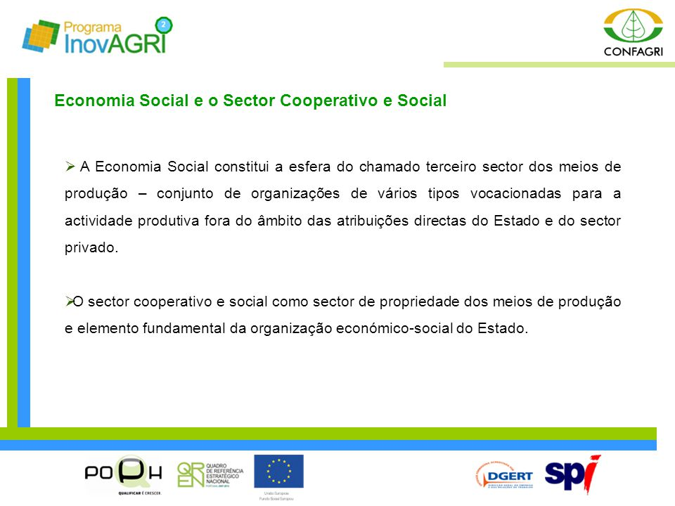  A Economia Social constitui a esfera do chamado terceiro sector dos meios de produção – conjunto de organizações de vários tipos vocacionadas para a