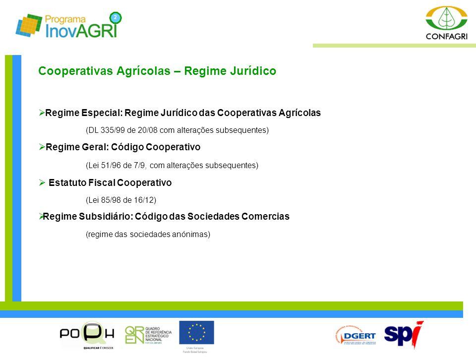 Cooperativas Agrícolas – Regime Jurídico  Regime Especial: Regime Jurídico das Cooperativas Agrícolas (DL 335/99 de 20/08 com alterações subsequentes