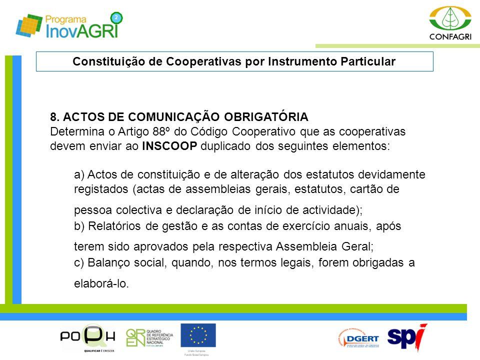 8. ACTOS DE COMUNICAÇÃO OBRIGATÓRIA Determina o Artigo 88º do Código Cooperativo que as cooperativas devem enviar ao INSCOOP duplicado dos seguintes e