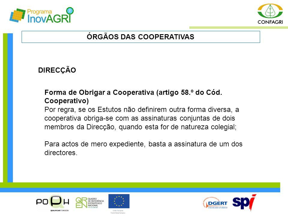 DIRECÇÃO Forma de Obrigar a Cooperativa (artigo 58.º do Cód. Cooperativo) Por regra, se os Estutos não definirem outra forma diversa, a cooperativa ob