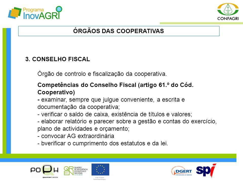 3. CONSELHO FISCAL Órgão de controlo e fiscalização da cooperativa. Competências do Conselho Fiscal (artigo 61.º do Cód. Cooperativo) - examinar, semp