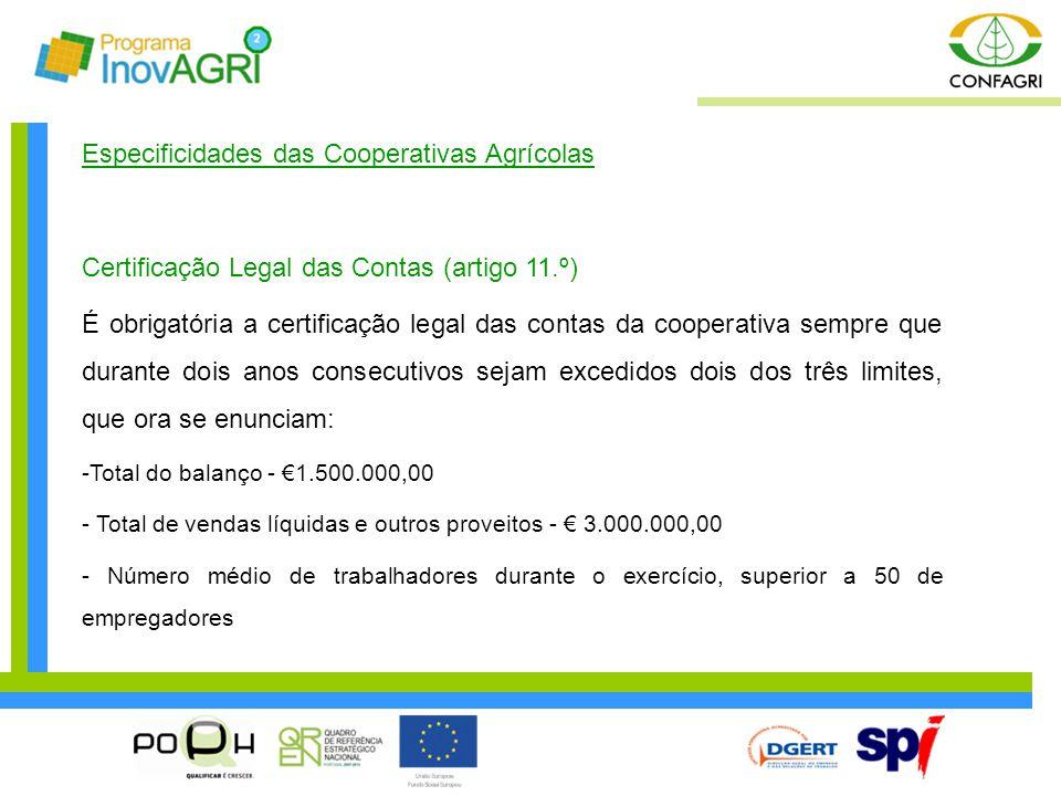 Especificidades das Cooperativas Agrícolas Certificação Legal das Contas (artigo 11.º) É obrigatória a certificação legal das contas da cooperativa se