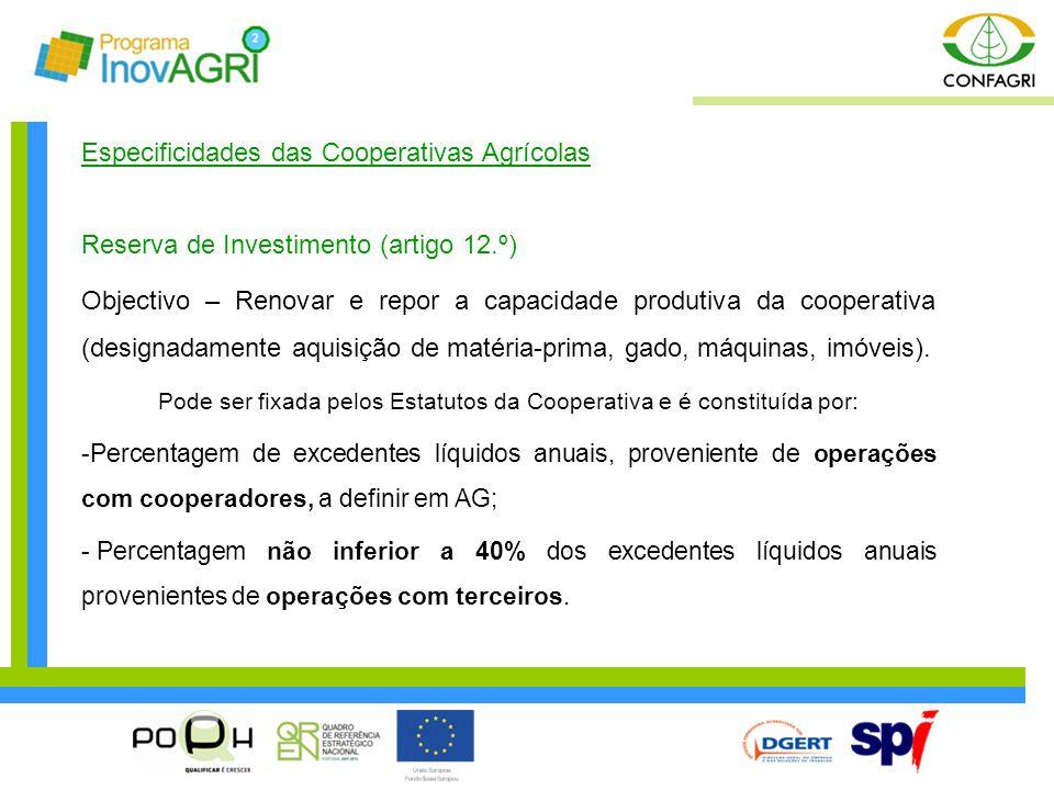 Especificidades das Cooperativas Agrícolas Reserva de Investimento (artigo 12.º) Objectivo – Renovar e repor a capacidade produtiva da cooperativa (de