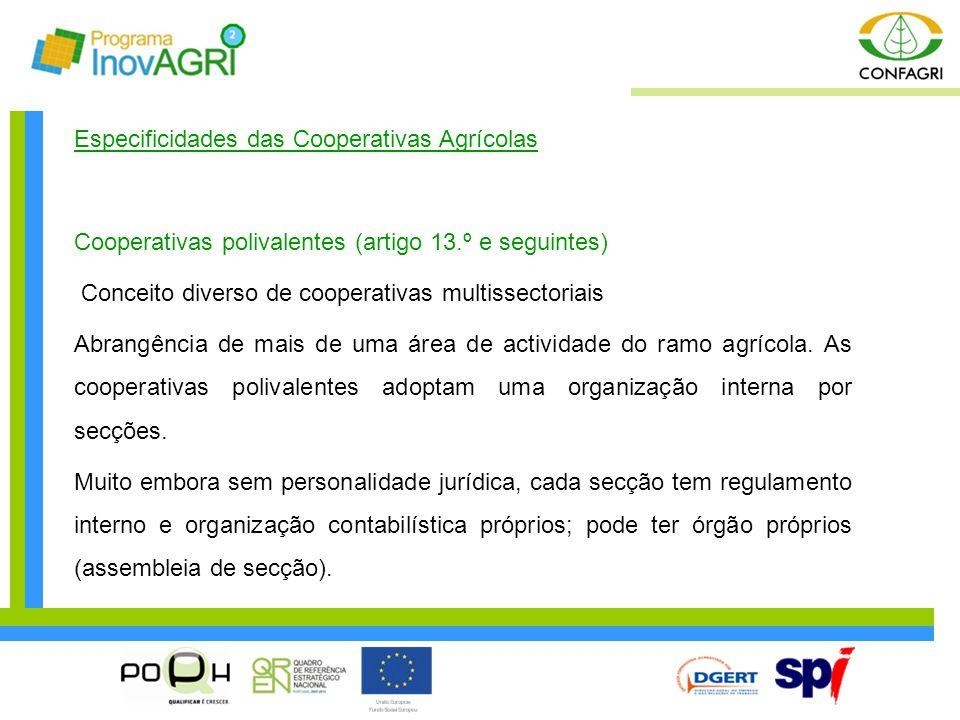 Especificidades das Cooperativas Agrícolas Cooperativas polivalentes (artigo 13.º e seguintes) Conceito diverso de cooperativas multissectoriais Abran