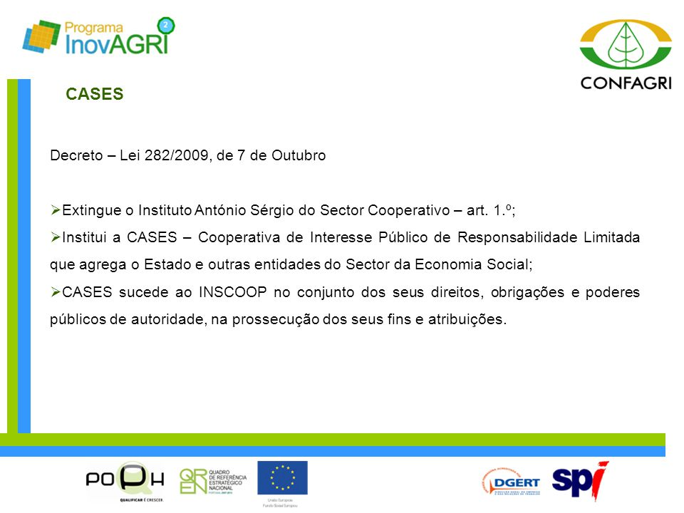 CASES Decreto – Lei 282/2009, de 7 de Outubro  Extingue o Instituto António Sérgio do Sector Cooperativo – art.