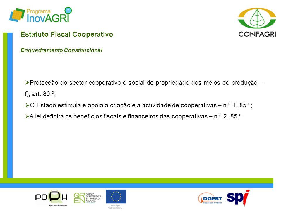 Estatuto Fiscal Cooperativo Enquadramento Constitucional  Protecção do sector cooperativo e social de propriedade dos meios de produção – f), art. 80