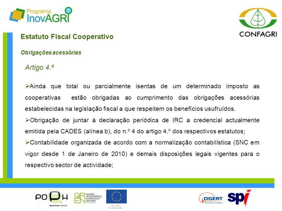 Estatuto Fiscal Cooperativo Obrigações acessórias Artigo 4.º  Ainda que total ou parcialmente isentas de um determinado imposto as cooperativas estão