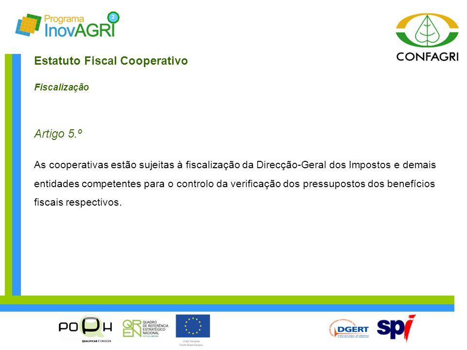 Estatuto Fiscal Cooperativo Fiscalização Artigo 5.º As cooperativas estão sujeitas à fiscalização da Direcção-Geral dos Impostos e demais entidades co