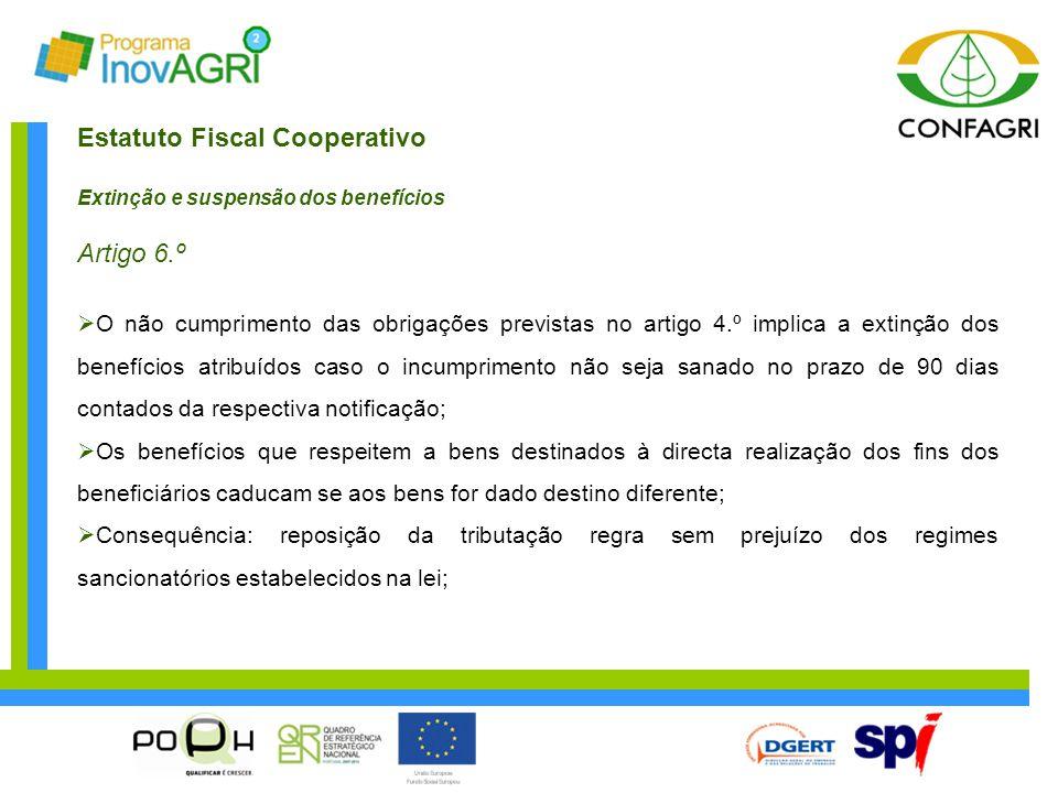 Estatuto Fiscal Cooperativo Extinção e suspensão dos benefícios Artigo 6.º  O não cumprimento das obrigações previstas no artigo 4.º implica a extinç