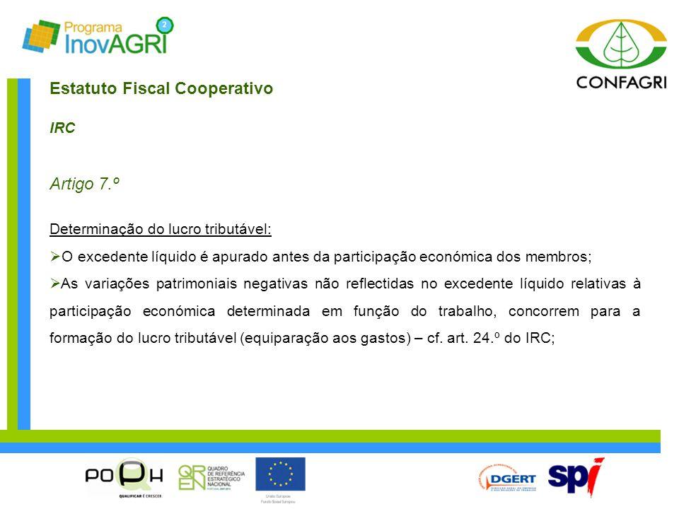 Estatuto Fiscal Cooperativo IRC Artigo 7.º Determinação do lucro tributável:  O excedente líquido é apurado antes da participação económica dos membr