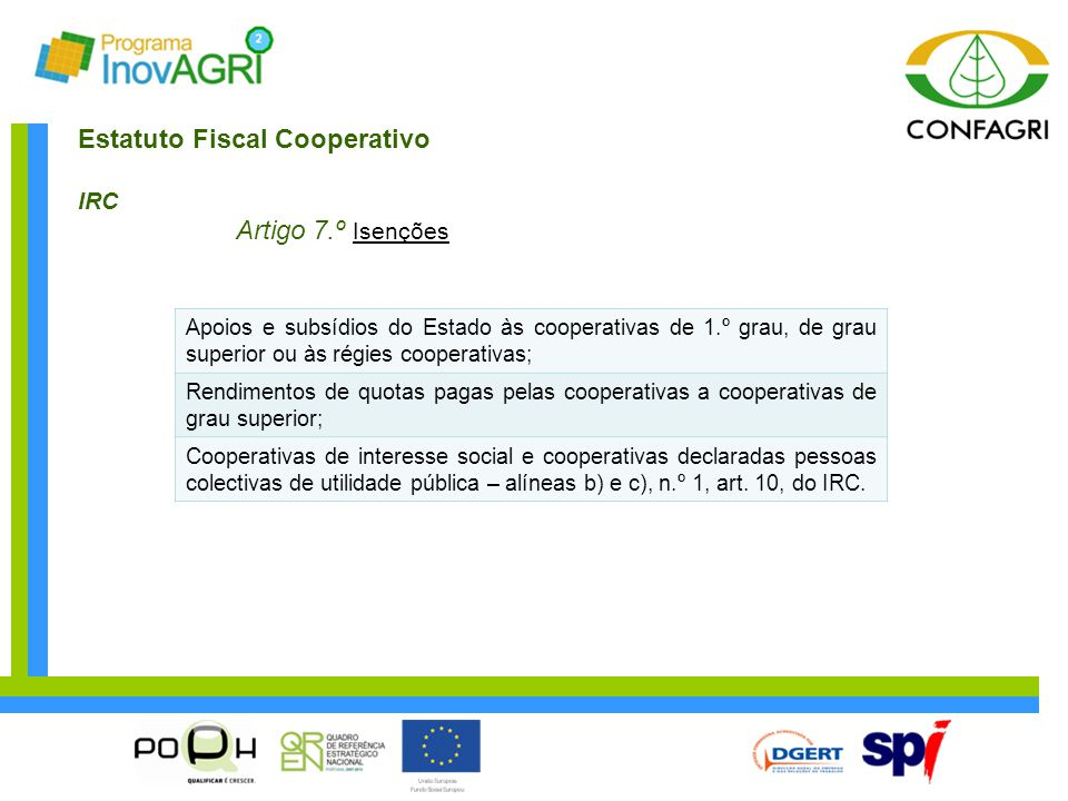 Estatuto Fiscal Cooperativo IRC Artigo 7.º Isenções Apoios e subsídios do Estado às cooperativas de 1.º grau, de grau superior ou às régies cooperativ