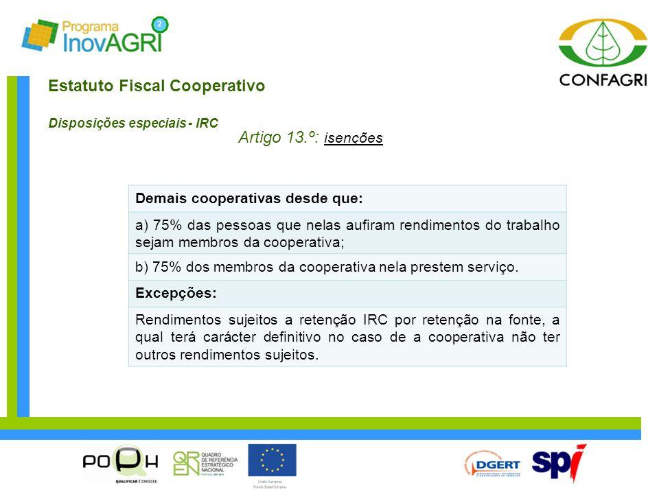 Estatuto Fiscal Cooperativo Disposições especiais - IRC Artigo 13.º: isenções Demais cooperativas desde que: a) 75% das pessoas que nelas aufiram rend