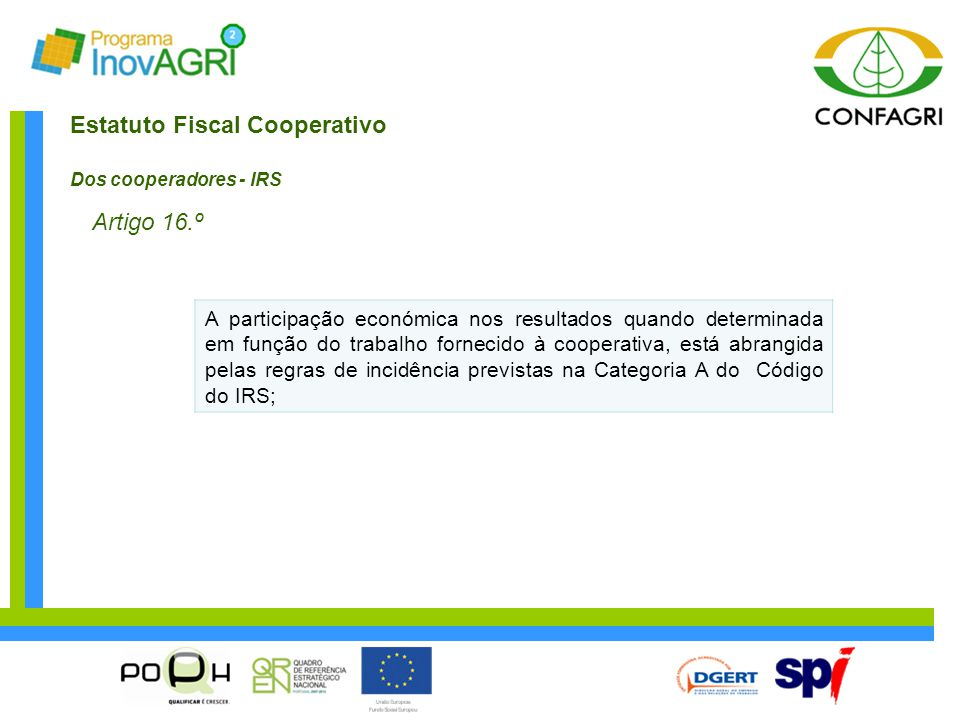 Estatuto Fiscal Cooperativo Dos cooperadores - IRS Artigo 16.º A participação económica nos resultados quando determinada em função do trabalho fornec