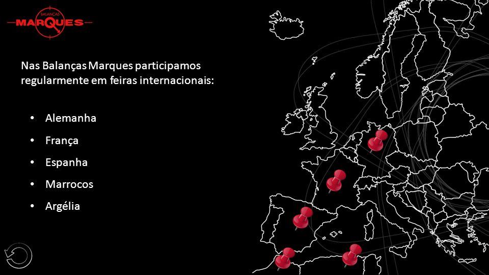 Nas Balanças Marques participamos regularmente em feiras internacionais: Alemanha França Espanha Marrocos Argélia
